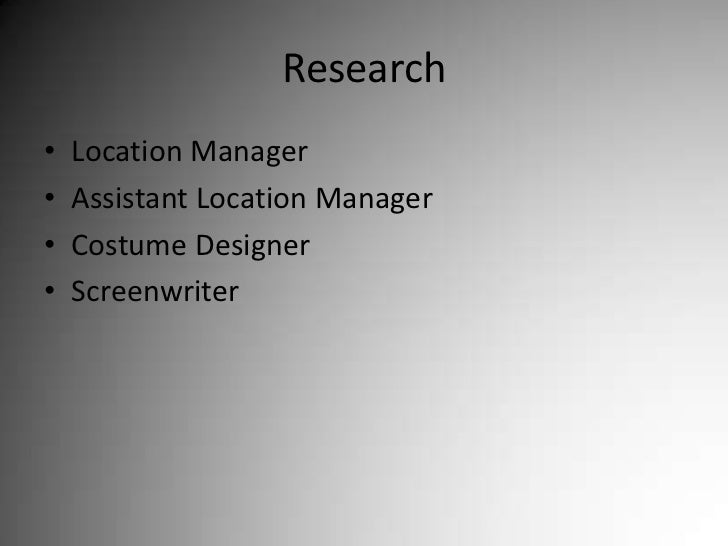 Research<br />Location Manager<br />Assistant Location Manager<br />Costume Designer<br />Screenwriter<br />