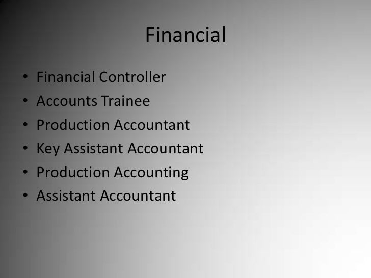 Financial<br />Financial Controller<br />Accounts Trainee<br />Production Accountant<br />Key Assistant Accountant<br />Pr...