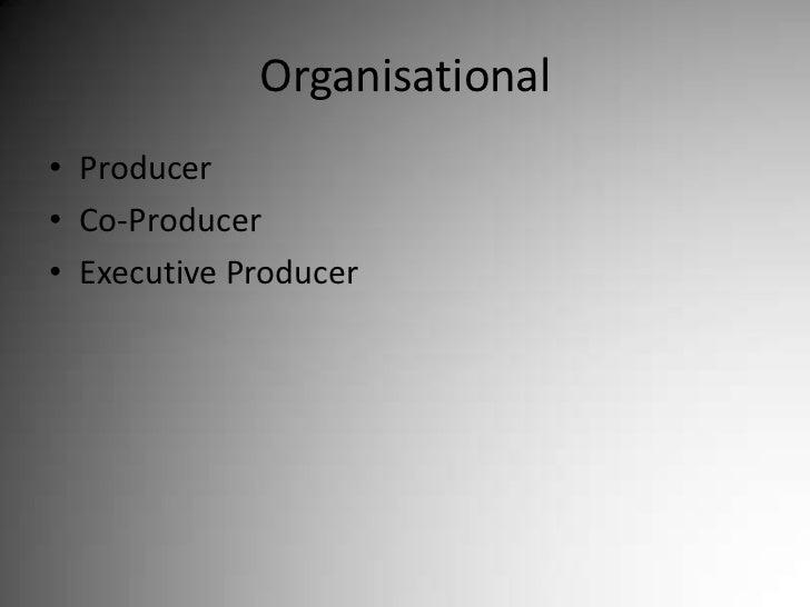 Organisational<br />Producer<br />Co-Producer<br />Executive Producer<br />