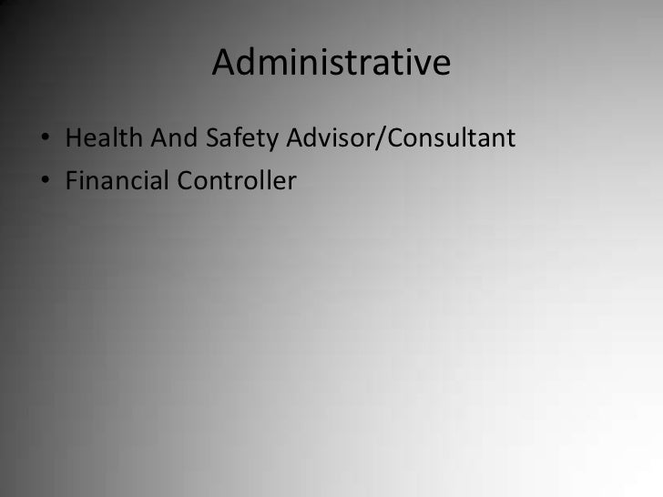 Administrative<br />Health And Safety Advisor/Consultant<br />Financial Controller<br />