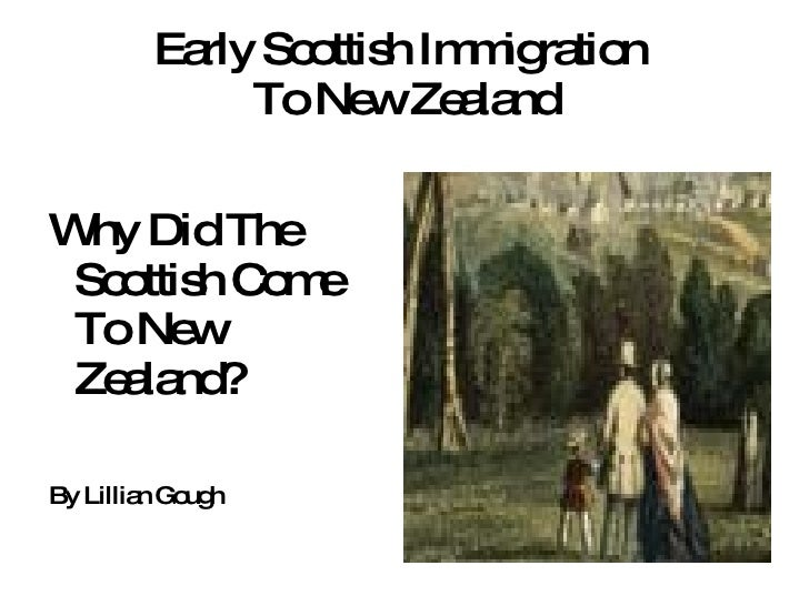 Early Scottish Immigration  To New Zealand <ul>Why Did The Scottish Come To New Zealand? By Lillian Gough </ul>