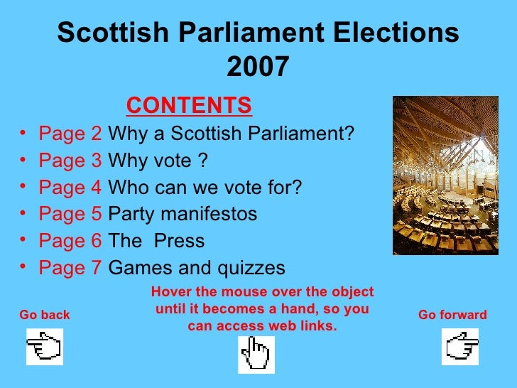 Scottish Parliament Elections 2007 <ul><li>CONTENTS </li></ul><ul><li>Page 2  Why a Scottish Parliament? </li></ul><ul><li...