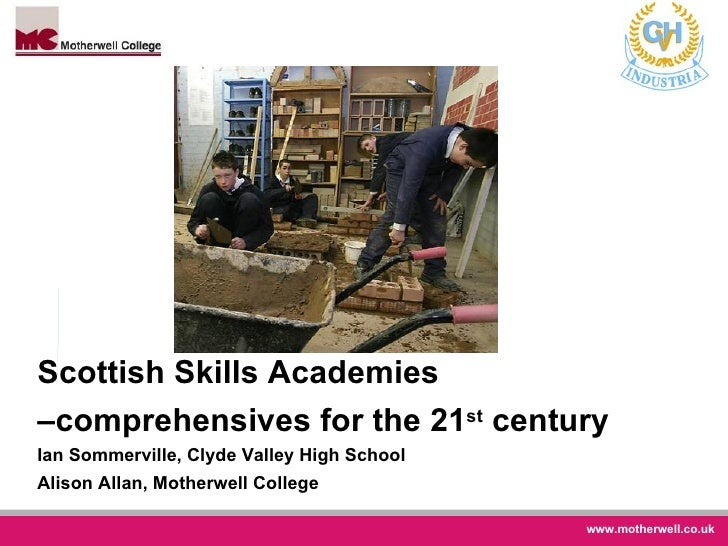 Scottish Skills Academies –comprehensives for the 21 st  century Ian Sommerville, Clyde Valley High School  Alison Allan, ...