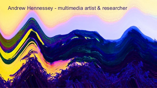 Andrew Hennessey - multimedia artist & researcher