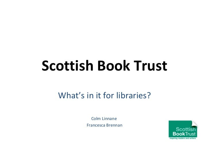 Scottish Book Trust What's in it for libraries? Colm Linnane  Francesca Brennan