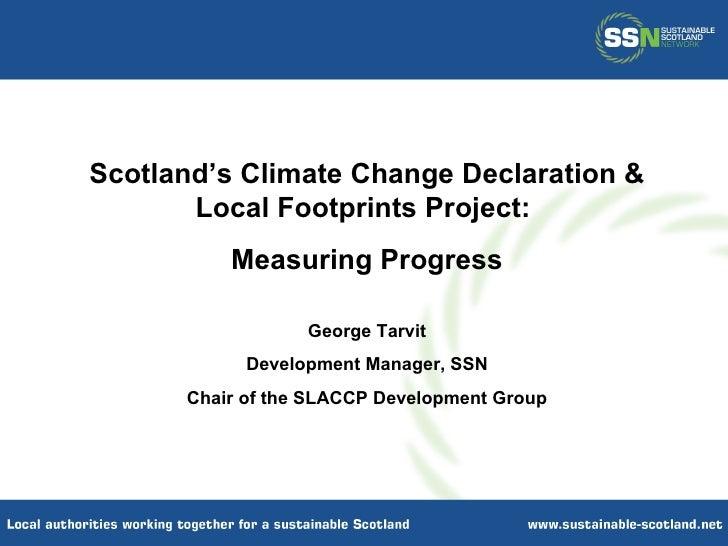 Scotland's Climate Change Declaration & Local Footprints Project:  Measuring Progress George Tarvit Development Manager, S...