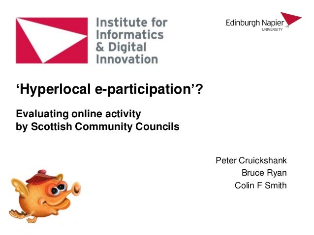 Peter Cruickshank Bruce Ryan Colin F Smith 'Hyperlocal e-participation'? Evaluating online activity by Scottish Community ...
