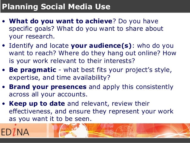 Planning Social Media Use • What do you want to achieve? Do you have specific goals? What do you want to share about your ...
