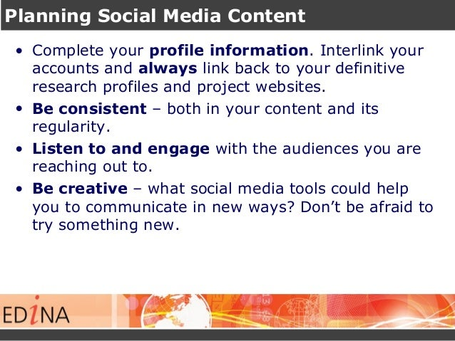Planning Social Media Content • Complete your profile information. Interlink your accounts and always link back to your de...