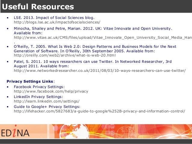 Useful Resources • LSE. 2013. Impact of Social Sciences blog. http://blogs.lse.ac.uk/impactofsocialsciences/ • Minocha, Sh...