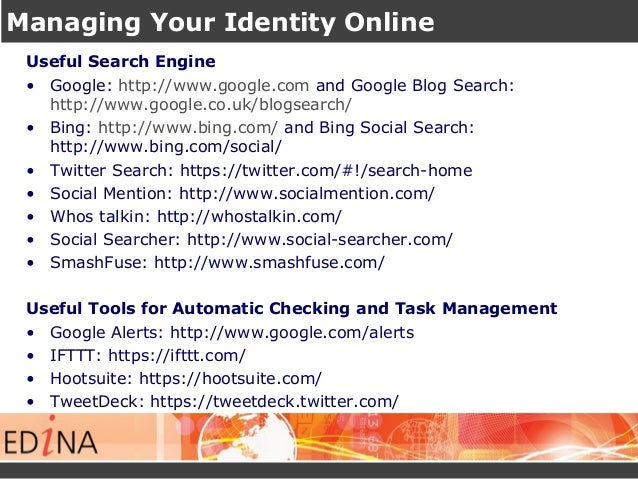 Managing Your Identity Online Useful Search Engine • Google: http://www.google.com and Google Blog Search: http://www.goog...