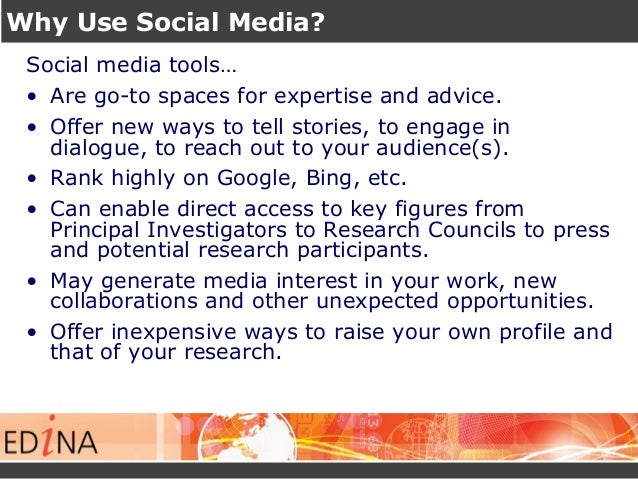 Why Use Social Media? Social media tools… • Are go-to spaces for expertise and advice. • Offer new ways to tell stories, t...