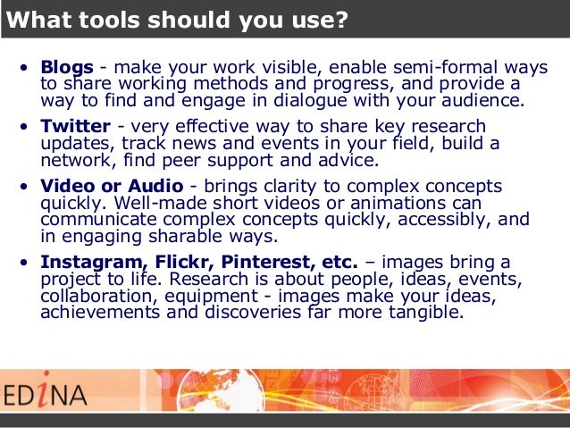 What tools should you use? • Blogs - make your work visible, enable semi-formal ways to share working methods and progress...