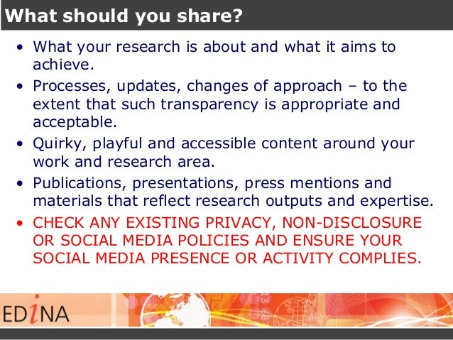 What should you share? • What your research is about and what it aims to achieve. • Processes, updates, changes of approac...