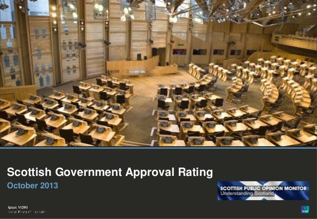 1  Scottish Government Approval Rating October 2013  © Ipsos MORI  Version 1 | Public (DELETE CLASSIFICATION) Version 1 | ...