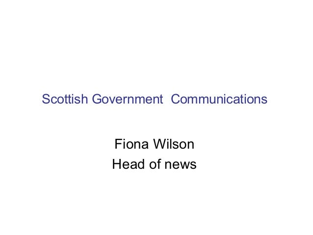 Scottish Government Communications          Fiona Wilson          Head of news