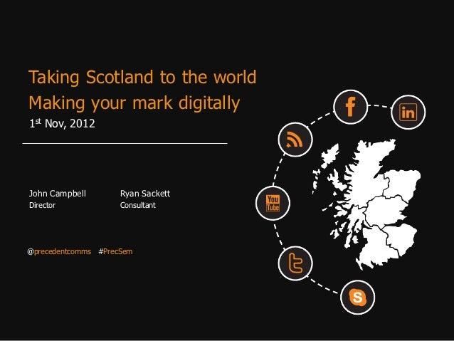Taking Scotland to the worldMaking your mark digitally1st Nov, 2012John Campbell        Ryan SackettDirector             C...