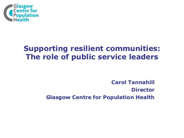 Supporting resilient communities:The role of public service leaders                          Carol Tannahill              ...
