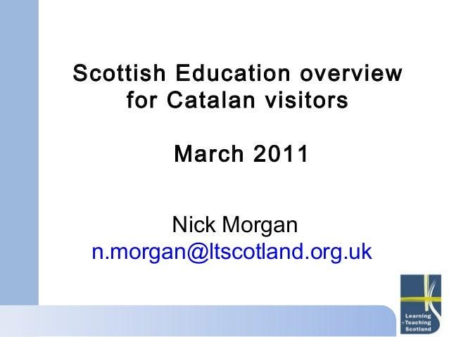 Scottish Education overview    for Catalan visitors        March 2011        Nick Morgan n.morgan@ltscotland.org.uk