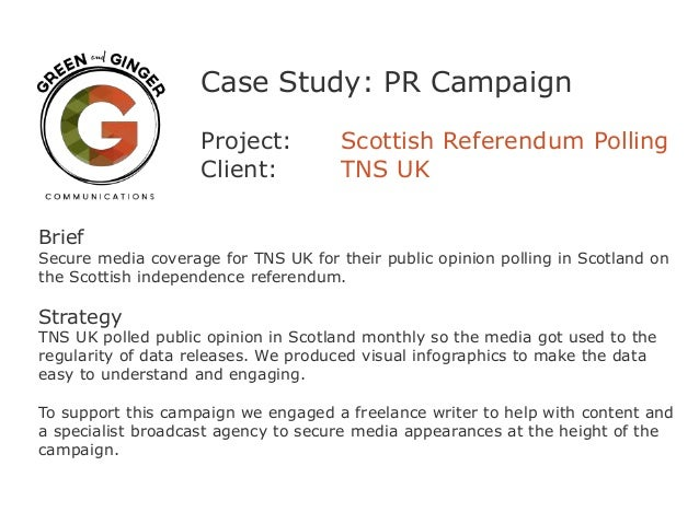 Case Study: PR Campaign Project: Scottish Referendum Polling Client: TNS UK Brief Secure media coverage for TNS UK for the...