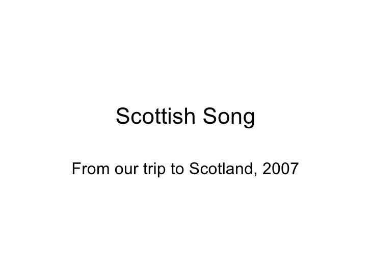 Scottish Song From our trip to Scotland, 2007