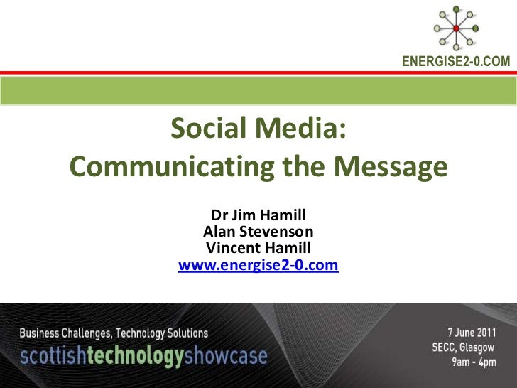 Social Media: Communicating the Message<br />Dr Jim Hamill<br />Alan Stevenson<br />Vincent Hamill<br />www.energise2-0.co...