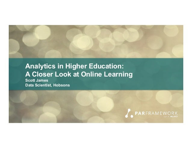 Analytics in Higher Education: A Closer Look at Online Learning Scott James Data Scientist, Hobsons