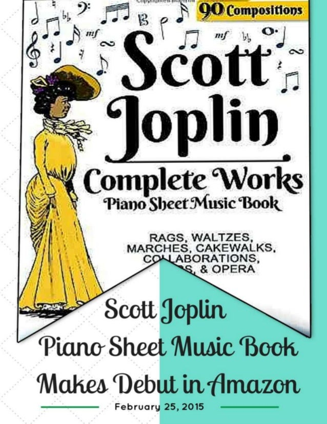February 25, 2015, Victoria, Australia — (http://www.amazon.com/Scott-Joplin-Piano- Sheet-Music/dp/1505535417) Throughout ...