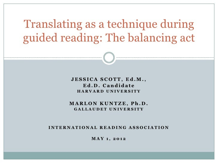 Translating as a technique duringguided reading: The balancing act          JESSICA SCOTT, Ed.M.,             Ed.D. Candid...