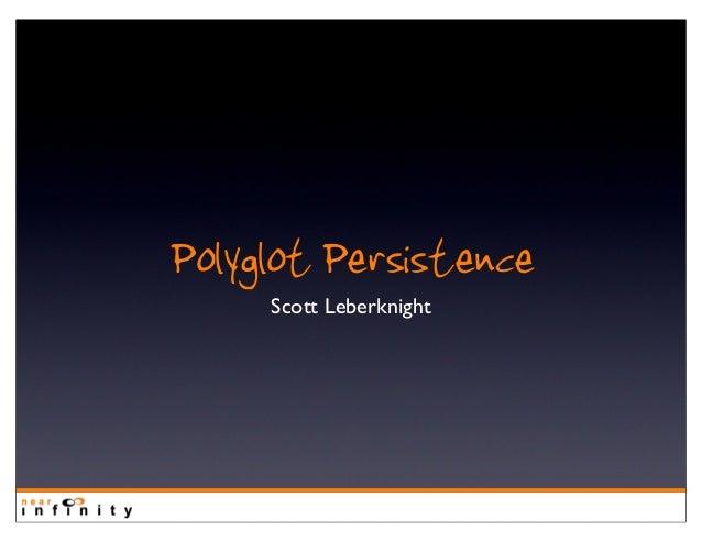 Polyglot Persistence Scott Leberknight