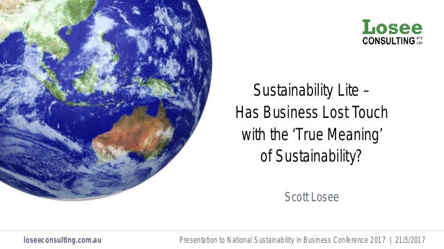 loseeconsulting.com.au Presentation to National Sustainability in Business Conference 2017 | 21/3/2017 Sustainability Lite...