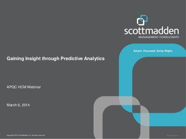 Copyright © 2014 ScottMadden, Inc. All rights reserved. Report _2014-02_v1 Gaining Insight through Predictive Analytics AP...