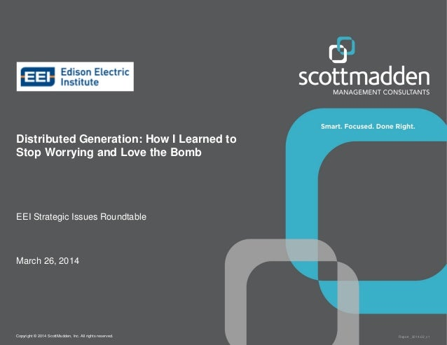 Copyright © 2014 ScottMadden, Inc. All rights reserved. Report _2014-02_v1 Distributed Generation: How I Learned to Stop W...