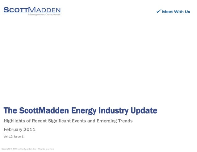 The ScottMadden Energy Industry Updategy y p Highlights of Recent Significant Events and Emerging Trends February 2011 Cop...