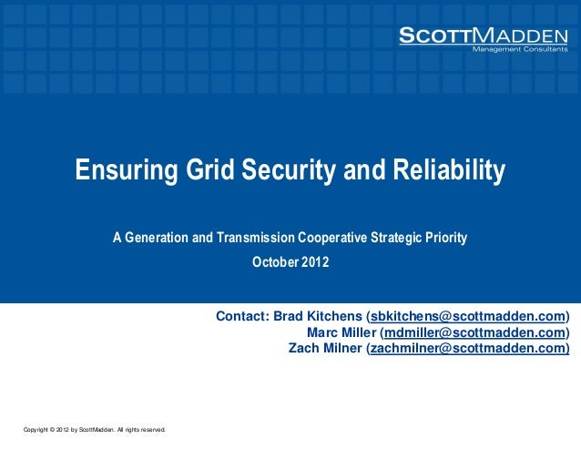 Copyright © 2012 by ScottMadden. All rights reserved. Ensuring Grid Security and Reliability A Generation and Transmission...