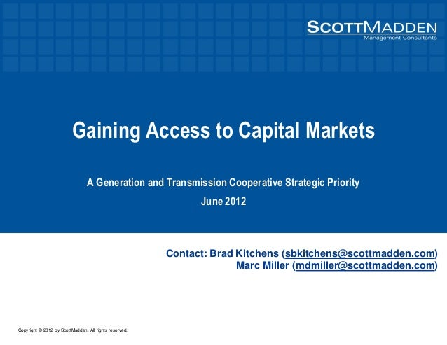 Copyright © 2012 by ScottMadden. All rights reserved. Gaining Access to Capital Markets A Generation and Transmission Coop...