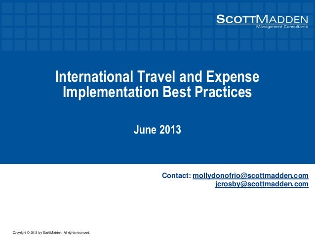 Copyright © 2013 by ScottMadden. All rights reserved. International Travel and Expense Implementation Best Practices June ...