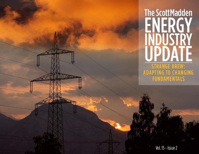 Vol. 15 - Issue 2 ENERGY STRANGE BREW: ADAPTING TO CHANGING FUNDAMENTALS The ScottMadden INDUSTRY UPDATE