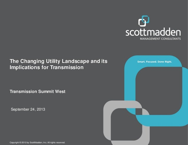 The Changing Utility Landscape and its Implications for Transmission  Transmission Summit West  September 24, 2013  Copyri...