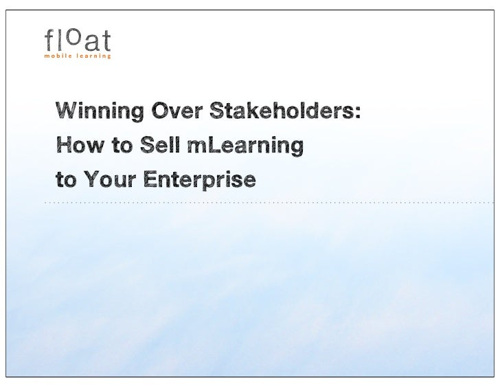 Winning Over Stakeholders:How to Sell mLearningto Your Enterprise