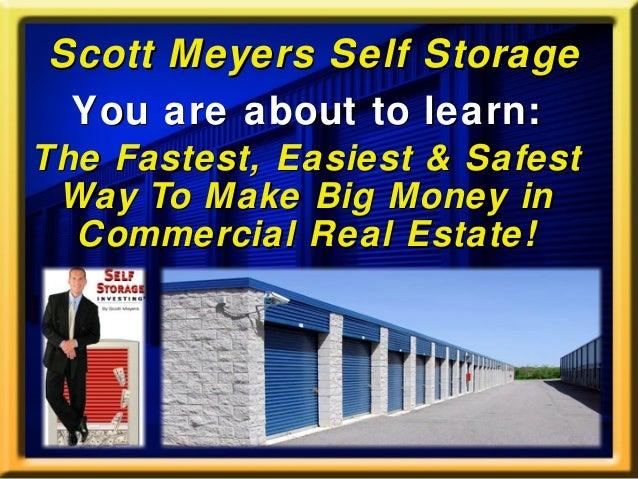 Scott Meyers Self StorageScott Meyers Self Storage You are about to learn:You are about to learn: The Fastest, Easiest & S...