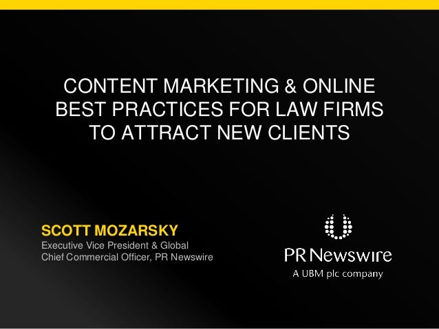CONTENT MARKETING & ONLINEBEST PRACTICES FOR LAW FIRMSTO ATTRACT NEW CLIENTSSCOTT MOZARSKYExecutive Vice President & Globa...