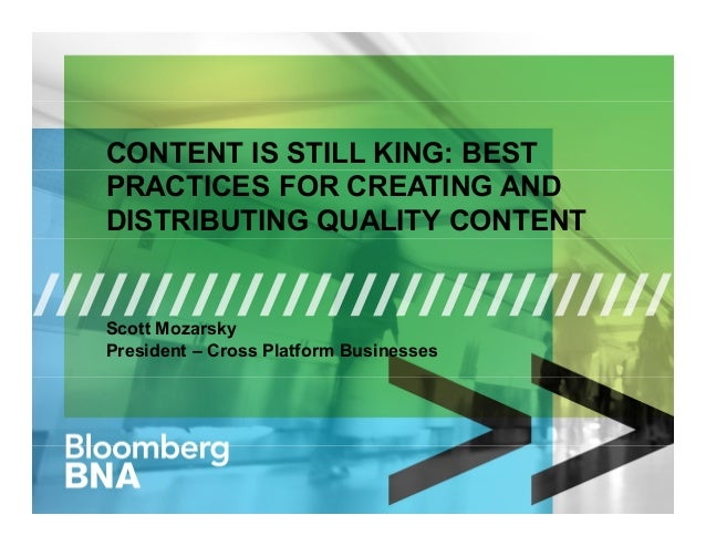 CONTENT IS STILL KING: BEST PRACTICES FOR CREATING AND DISTRIBUTING QUALITY CONTENT Scott Mozarsky President – Cross Platf...