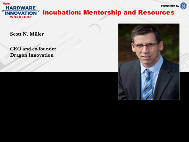 Scott N. MillerCEO and co-founderDragon InnovationIncubation: Mentorship and Resources