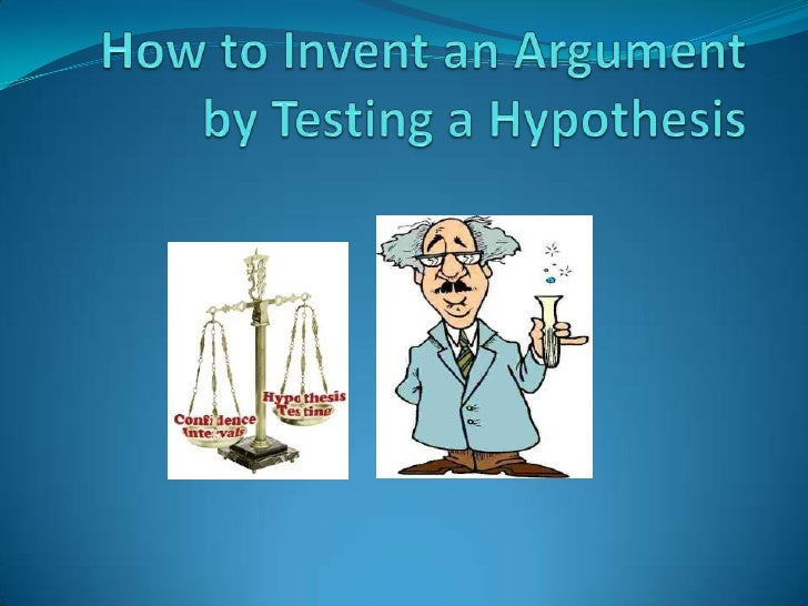 How to Invent an Argument by Testing a Hypothesis<br />