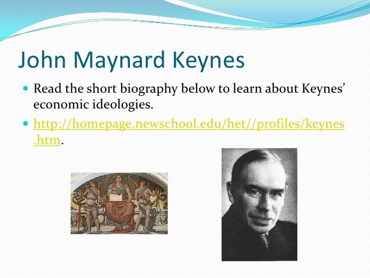 John Maynard Keynes<br />Read the short biography below to learn about Keynes' economic ideologies. <br />http://homepage....