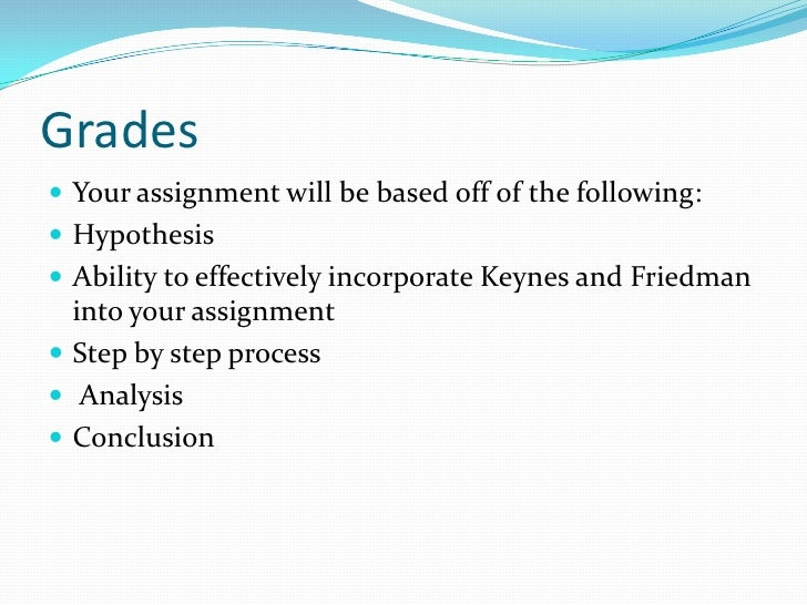 Grades<br />Your assignment will be based off of the following: <br />Hypothesis <br />Ability to effectively incorporate ...
