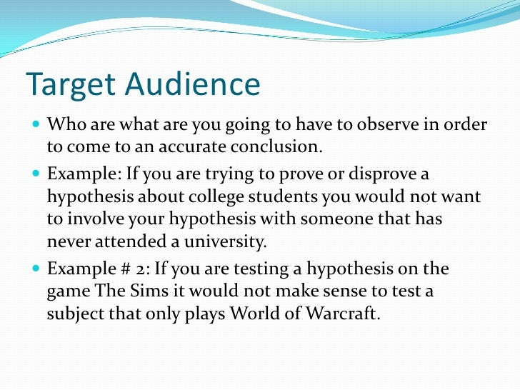 Target Audience<br />Who are what are you going to have to observe in order to come to an accurate conclusion. <br />Examp...