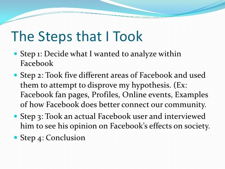 The Steps that I Took<br />Step 1: Decide what I wanted to analyze within Facebook <br />Step 2: Took five different areas...