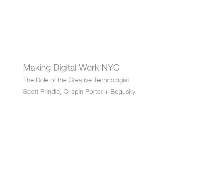 Making Digital Work NYCThe Role of the Creative TechnologistScott Prindle, Crispin Porter + Bogusky